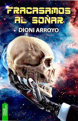 Fracasamos al soñar / Crónicas cibernéticas 01 – Dioni Arroyo