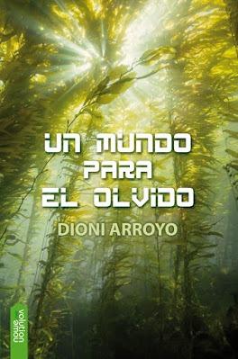 Un mundo para el olvido / Crónicas cibernéticas 02 – Dioni Arroyo