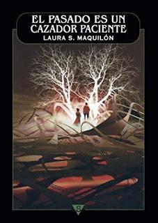 El pasado es un cazador paciente – Laura S. Maquilón