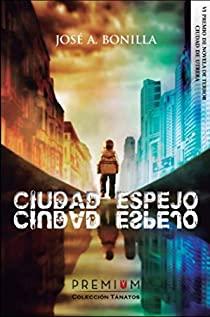 Ciudad Espejo – José A. Bonilla