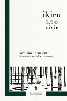 Ikiru : Vivir – Carolina Sarmiento