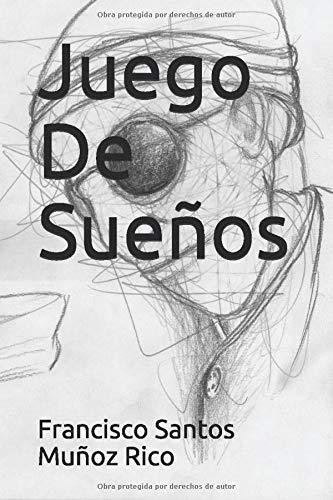 Juego de sueños – Francisco Santos Muñoz Rico