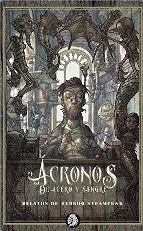 Ácronos, de acero y sangre – Relatos de terror Steampunk – V.V.A.A.
