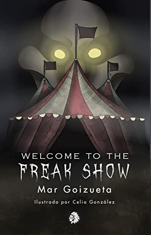 Welcome to the Freak Show – Mar Goizueta