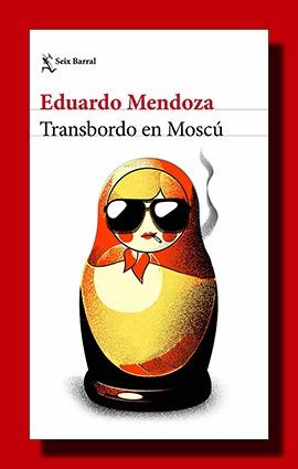 Transbordo en Moscú – Eduardo Mendoza