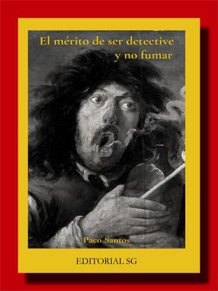 El mérito de ser detective y no fumar – Paco Santos