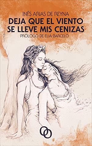 Deja que el viento se lleve mis cenizas – Inés Arias de Reyna